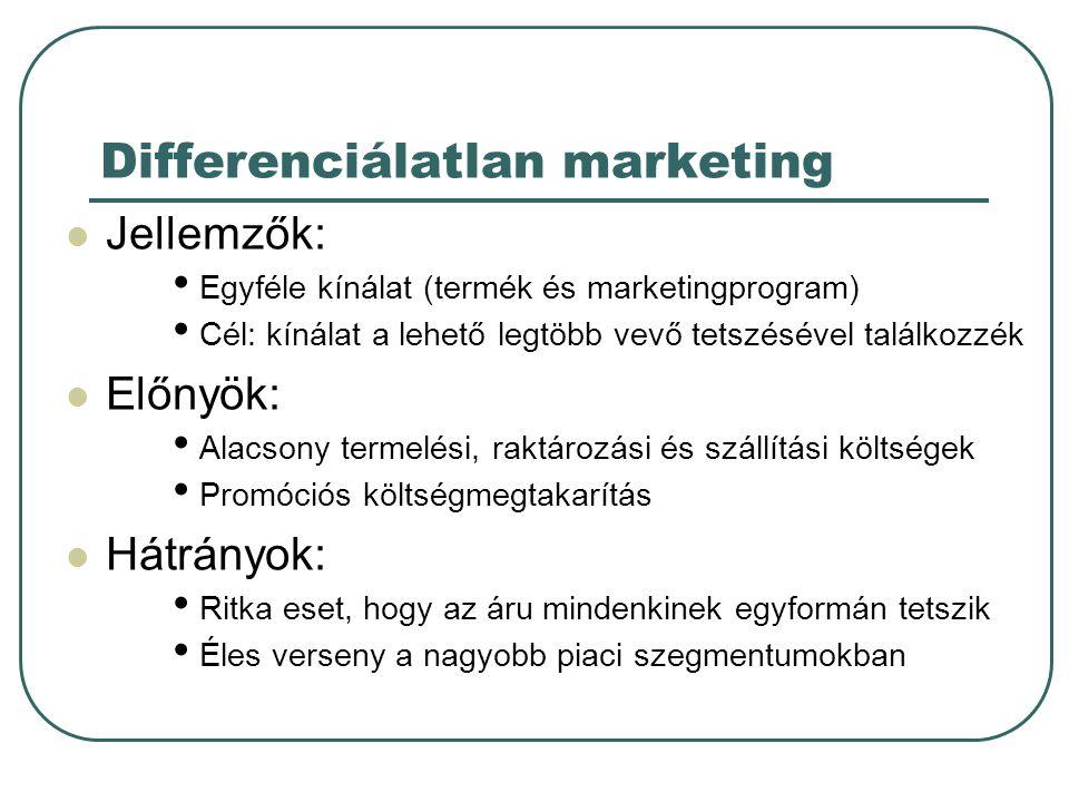 Differenciálatlan marketing Jellemzők: Egyféle kínálat (termék és marketingprogram) Cél: kínálat a lehető legtöbb vevő tetszésével találkozzék Előnyök