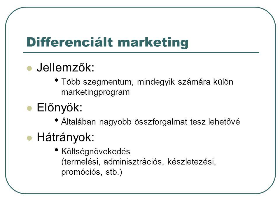 Differenciált marketing Jellemzők: Több szegmentum, mindegyik számára külön marketingprogram Előnyök: Általában nagyobb összforgalmat tesz lehetővé Há