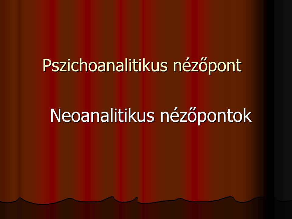 Pszichoanalitikus nézőpont Neoanalitikus nézőpontok Neoanalitikus nézőpontok