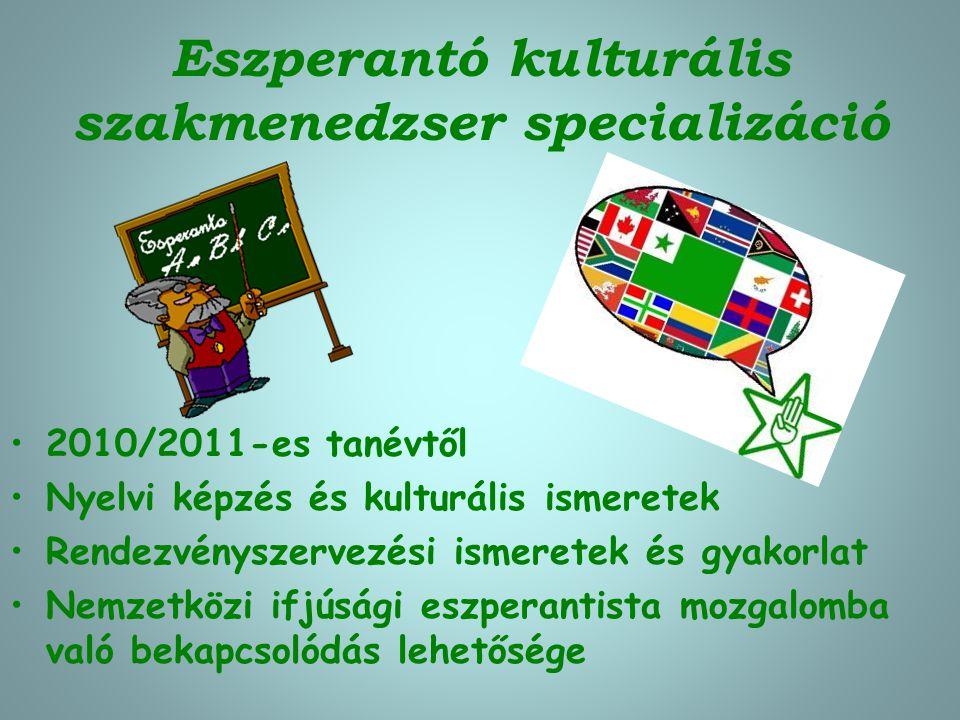 Eszperantó kulturális szakmenedzser specializáció 2010/2011-es tanévtől Nyelvi képzés és kulturális ismeretek Rendezvényszervezési ismeretek és gyakorlat Nemzetközi ifjúsági eszperantista mozgalomba való bekapcsolódás lehetősége