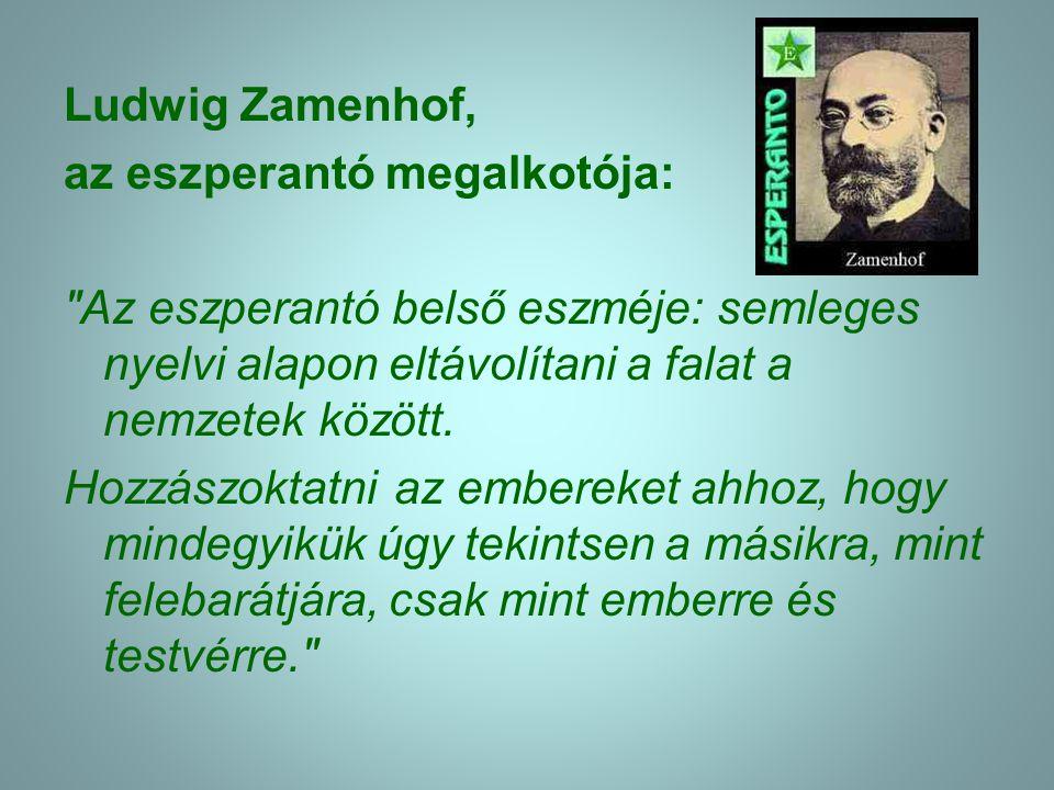 Ludwig Zamenhof, az eszperantó megalkotója: Az eszperantó belső eszméje: semleges nyelvi alapon eltávolítani a falat a nemzetek között.