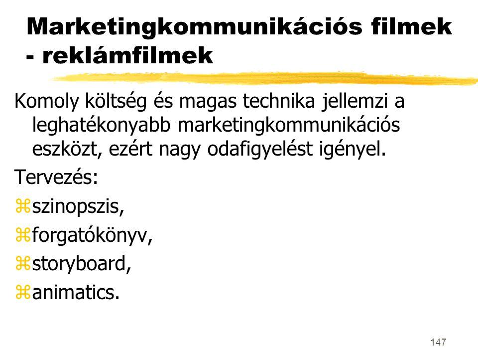 147 Marketingkommunikációs filmek - reklámfilmek Komoly költség és magas technika jellemzi a leghatékonyabb marketingkommunikációs eszközt, ezért nagy