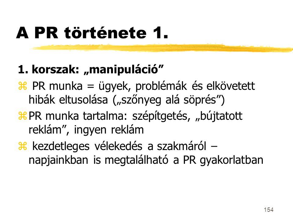 """154 A PR története 1. 1. korszak: """"manipuláció"""" z PR munka = ügyek, problémák és elkövetett hibák eltusolása (""""szőnyeg alá söprés"""") zPR munka tartalma"""