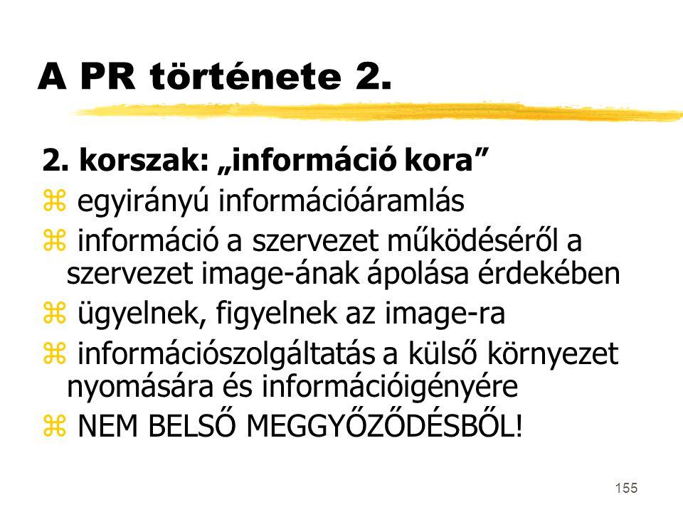 """155 A PR története 2. 2. korszak: """"információ kora"""" z egyirányú információáramlás z információ a szervezet működéséről a szervezet image-ának ápolása"""