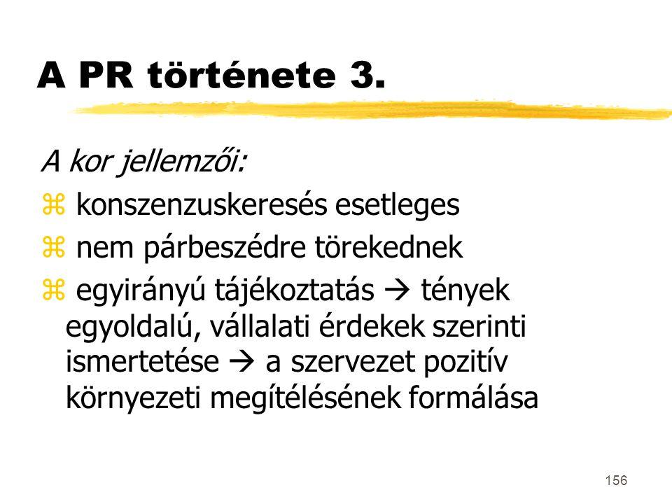 156 A PR története 3. A kor jellemzői: z konszenzuskeresés esetleges z nem párbeszédre törekednek z egyirányú tájékoztatás  tények egyoldalú, vállala