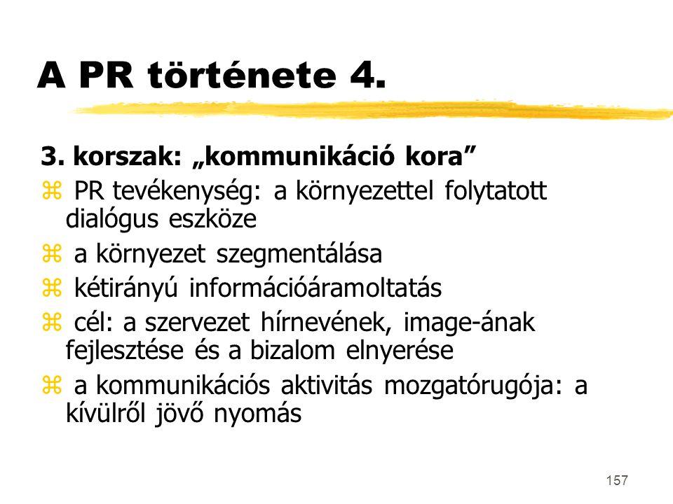 """157 A PR története 4. 3. korszak: """"kommunikáció kora"""" z PR tevékenység: a környezettel folytatott dialógus eszköze z a környezet szegmentálása z kétir"""
