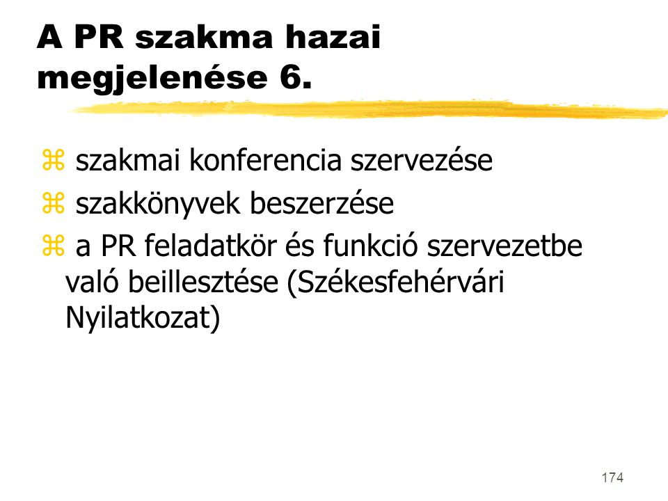 174 A PR szakma hazai megjelenése 6. z szakmai konferencia szervezése z szakkönyvek beszerzése z a PR feladatkör és funkció szervezetbe való beilleszt