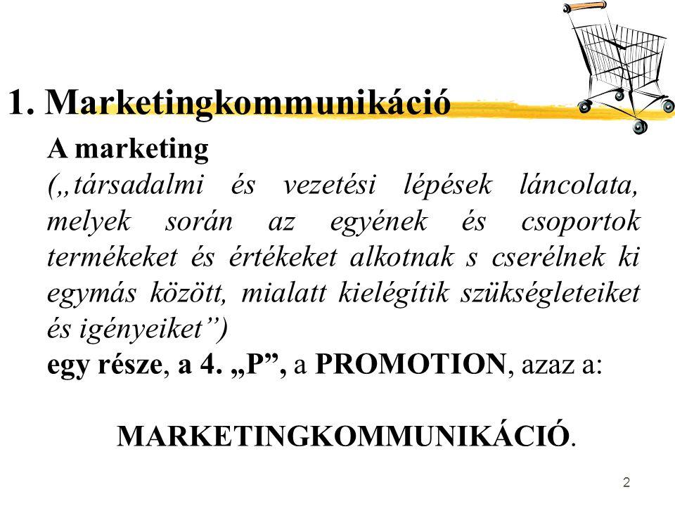 """2 1. Marketingkommunikáció A marketing (""""társadalmi és vezetési lépések láncolata, melyek során az egyének és csoportok termékeket és értékeket alkotn"""