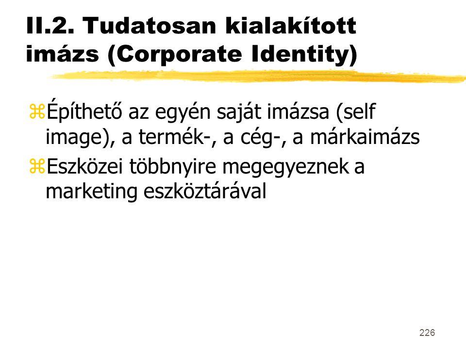 226 II.2. Tudatosan kialakított imázs (Corporate Identity) zÉpíthető az egyén saját imázsa (self image), a termék-, a cég-, a márkaimázs zEszközei töb