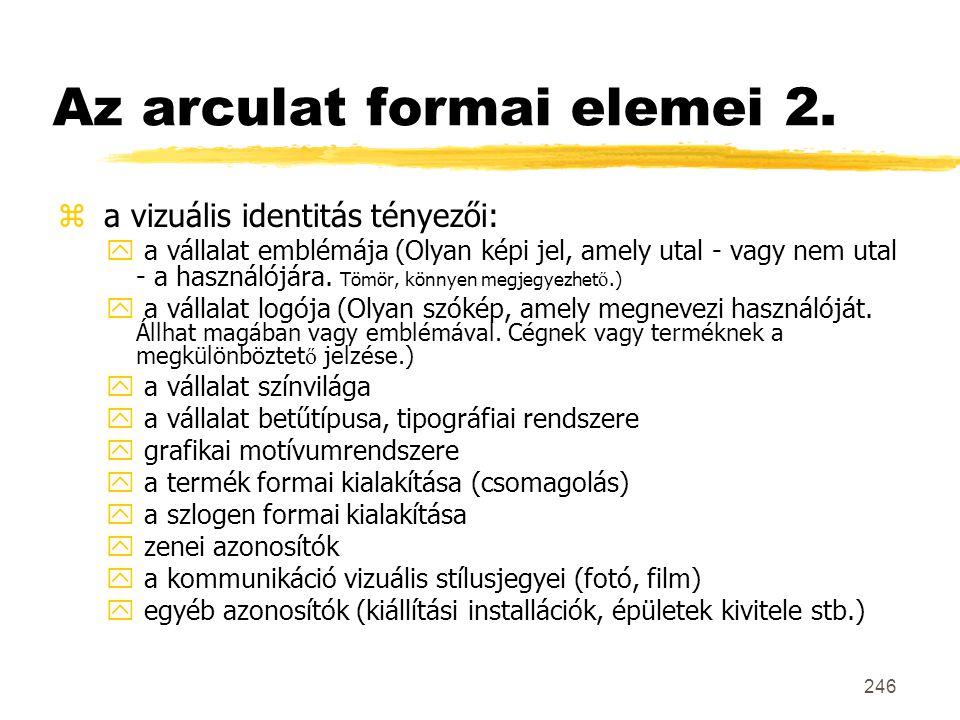 246 Az arculat formai elemei 2. z a vizuális identitás tényezői:  a vállalat emblémája (Olyan képi jel, amely utal - vagy nem utal - a használójára.