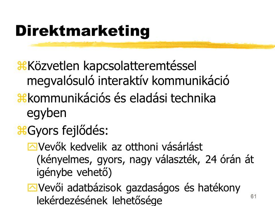 61 Direktmarketing zKözvetlen kapcsolatteremtéssel megvalósuló interaktív kommunikáció zkommunikációs és eladási technika egyben zGyors fejlődés: yVev