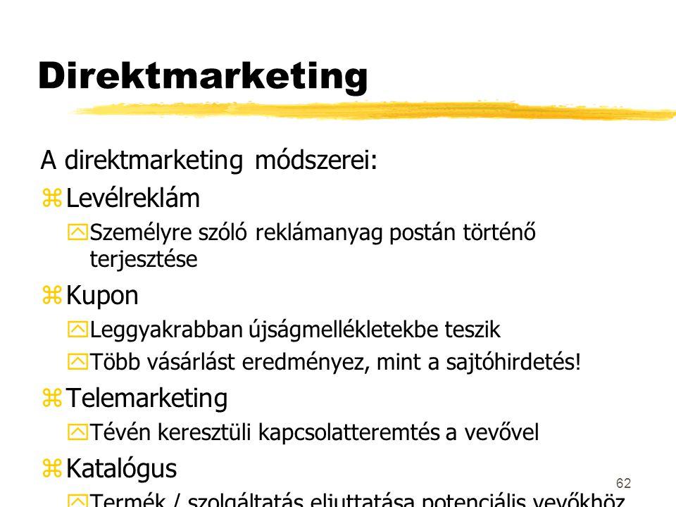 62 Direktmarketing A direktmarketing módszerei: zLevélreklám ySzemélyre szóló reklámanyag postán történő terjesztése zKupon yLeggyakrabban újságmellék