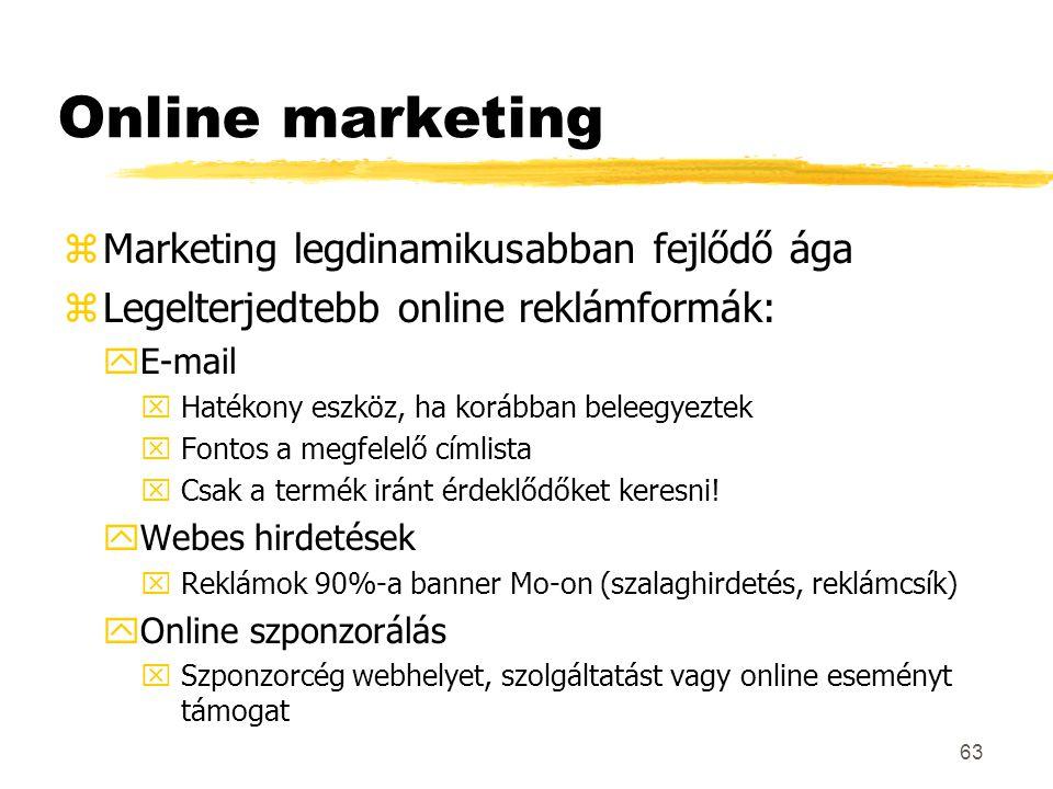 63 Online marketing zMarketing legdinamikusabban fejlődő ága zLegelterjedtebb online reklámformák: yE-mail xHatékony eszköz, ha korábban beleegyeztek