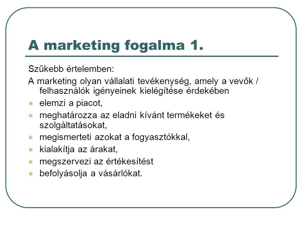 A marketing fogalma 1. Szűkebb értelemben: A marketing olyan vállalati tevékenység, amely a vevők / felhasználók igényeinek kielégítése érdekében elem