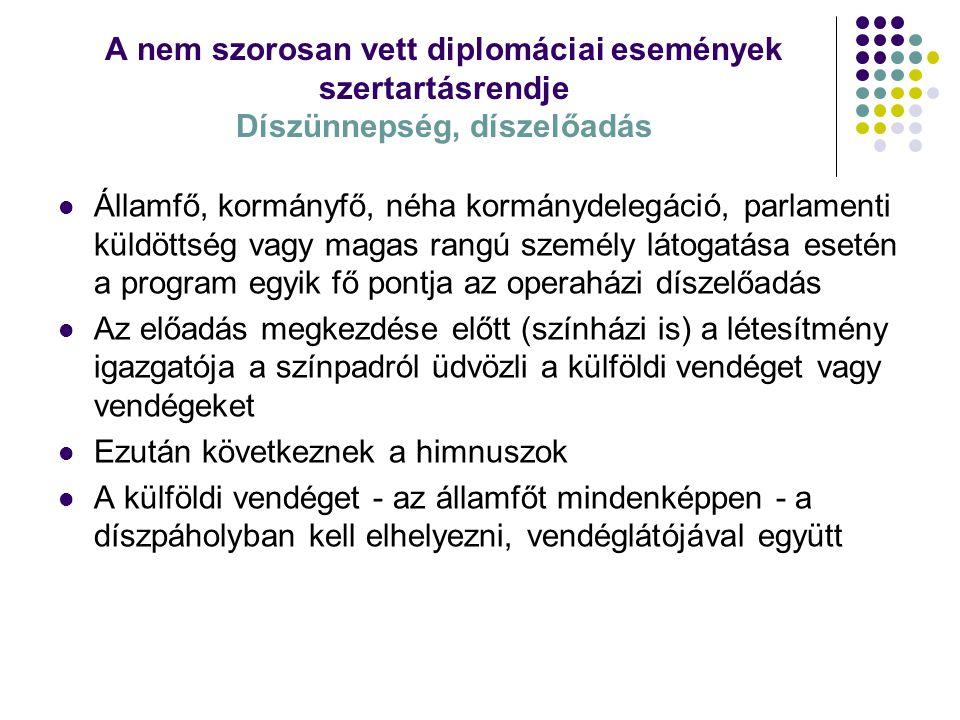 A nem szorosan vett diplomáciai események szertartásrendje Díszünnepség, díszelőadás Államfő, kormányfő, néha kormánydelegáció, parlamenti küldöttség