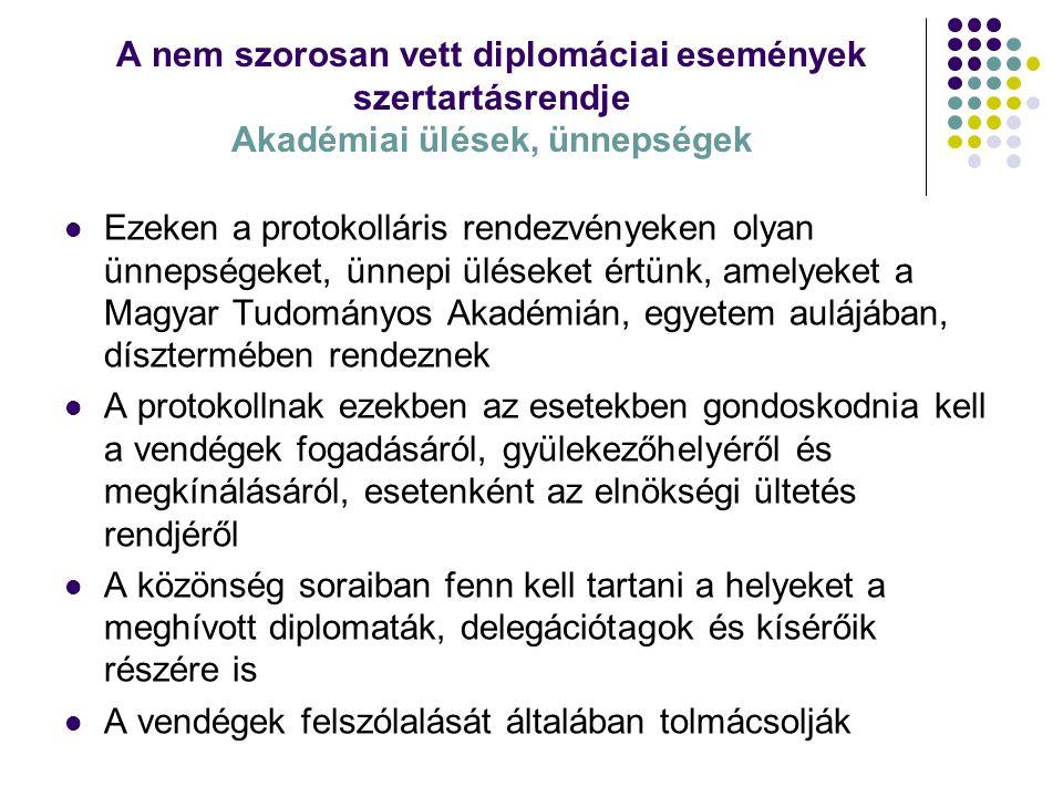 A nem szorosan vett diplomáciai események szertartásrendje Akadémiai ülések, ünnepségek Ezeken a protokolláris rendezvényeken olyan ünnepségeket, ünne