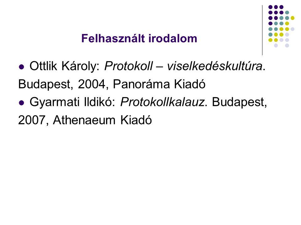 Felhasznált irodalom Ottlik Károly: Protokoll – viselkedéskultúra. Budapest, 2004, Panoráma Kiadó Gyarmati Ildikó: Protokollkalauz. Budapest, 2007, At
