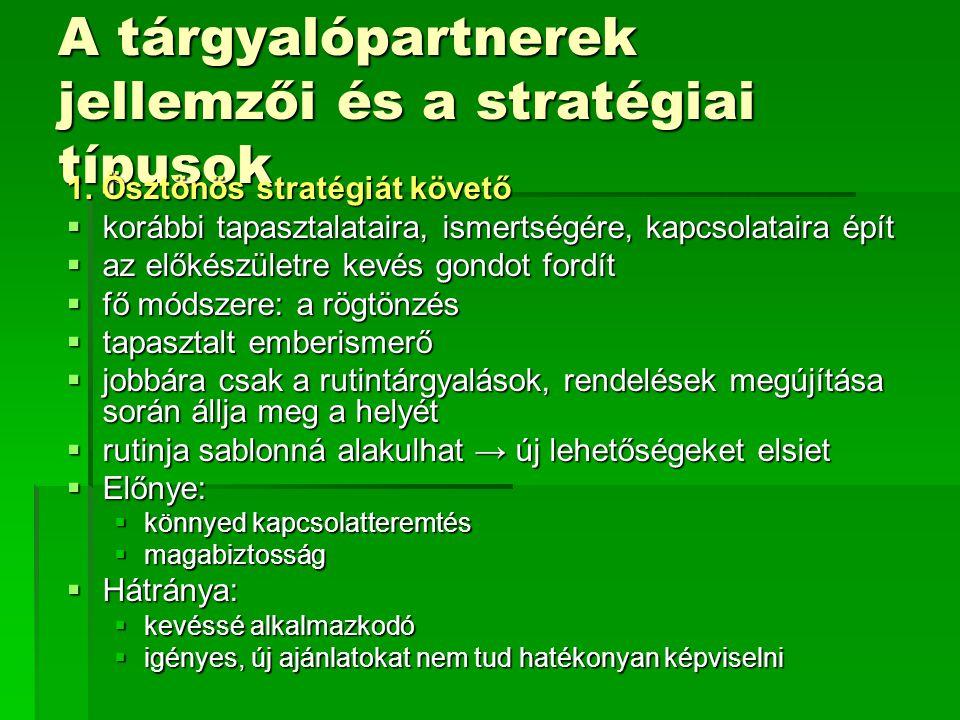 A tárgyalópartnerek jellemzői és a stratégiai típusok 1. Ösztönös stratégiát követő  korábbi tapasztalataira, ismertségére, kapcsolataira épít  az e