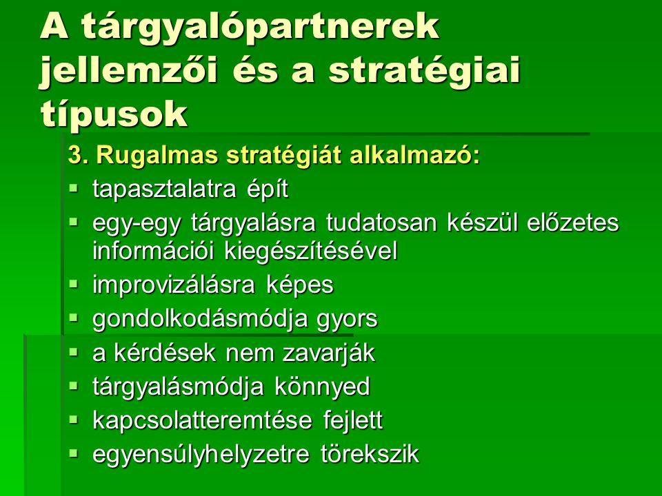 A tárgyalópartnerek jellemzői és a stratégiai típusok 3. Rugalmas stratégiát alkalmazó:  tapasztalatra épít  egy-egy tárgyalásra tudatosan készül el