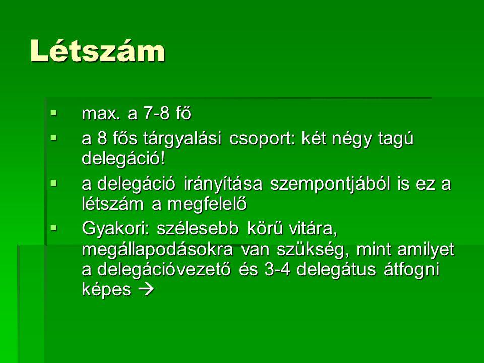 Létszám  max. a 7-8 fő  a 8 fős tárgyalási csoport: két négy tagú delegáció!  a delegáció irányítása szempontjából is ez a létszám a megfelelő  Gy