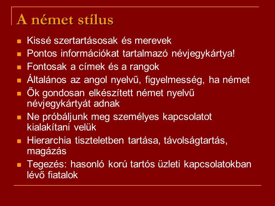 A német stílus Kissé szertartásosak és merevek Pontos információkat tartalmazó névjegykártya! Fontosak a címek és a rangok Általános az angol nyelvű,