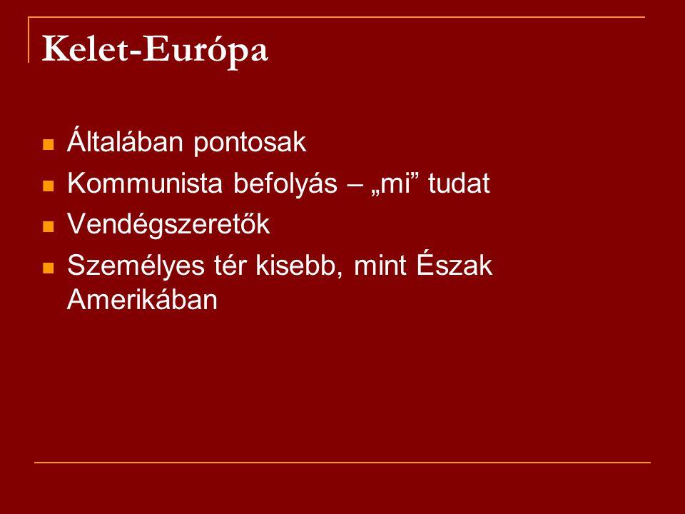 """Kelet-Európa Általában pontosak Kommunista befolyás – """"mi"""" tudat Vendégszeretők Személyes tér kisebb, mint Észak Amerikában"""