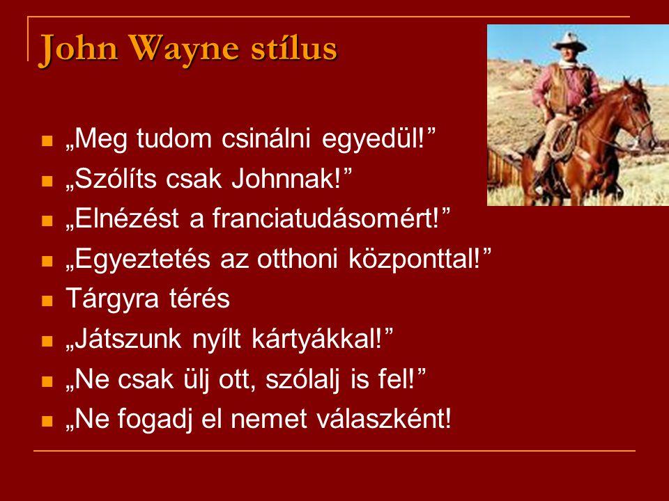 """John Wayne stílus """"Meg tudom csinálni egyedül!"""" """"Szólíts csak Johnnak!"""" """"Elnézést a franciatudásomért!"""" """"Egyeztetés az otthoni központtal!"""" Tárgyra té"""