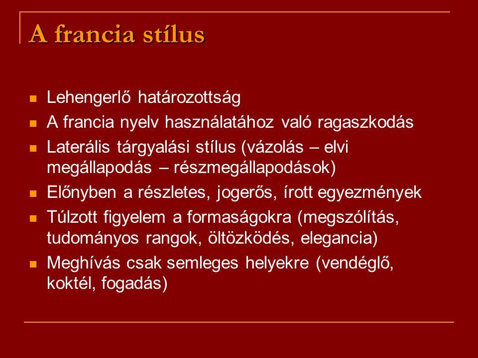 A francia stílus Lehengerlő határozottság A francia nyelv használatához való ragaszkodás Laterális tárgyalási stílus (vázolás – elvi megállapodás – ré