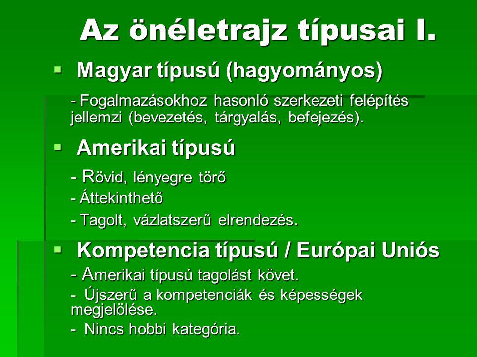 Az önéletrajz típusai I.  Magyar típusú (hagyományos) - Fogalmazásokhoz hasonló szerkezeti felépítés jellemzi (bevezetés, tárgyalás, befejezés).  Am