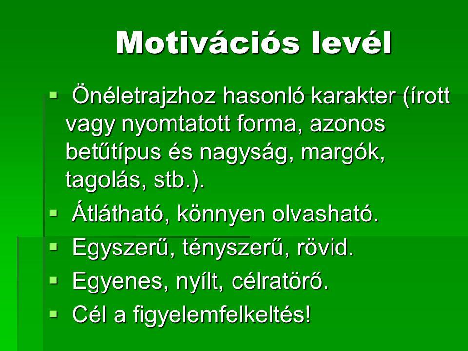 Motivációs levél  Önéletrajzhoz hasonló karakter (írott vagy nyomtatott forma, azonos betűtípus és nagyság, margók, tagolás, stb.).  Átlátható, könn