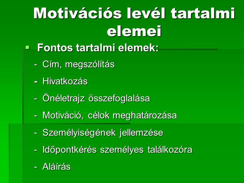 Motivációs levél tartalmi elemei  Fontos tartalmi elemek: - Cím, megszólítás - Hivatkozás - Önéletrajz összefoglalása - Motiváció, célok meghatározás