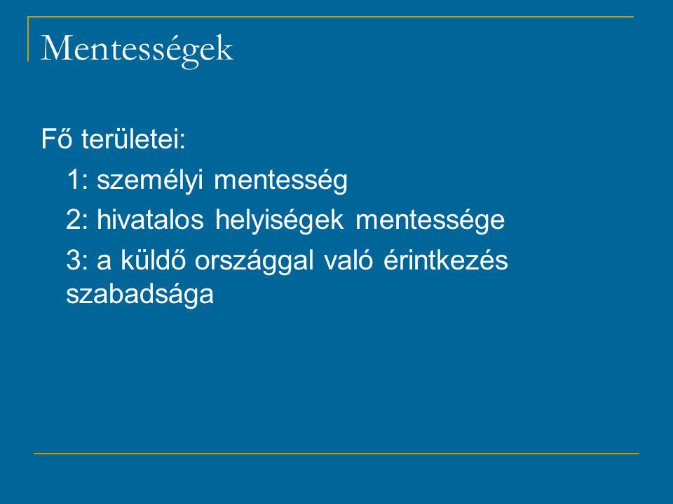 Mentességek Fő területei: 1: személyi mentesség 2: hivatalos helyiségek mentessége 3: a küldő országgal való érintkezés szabadsága