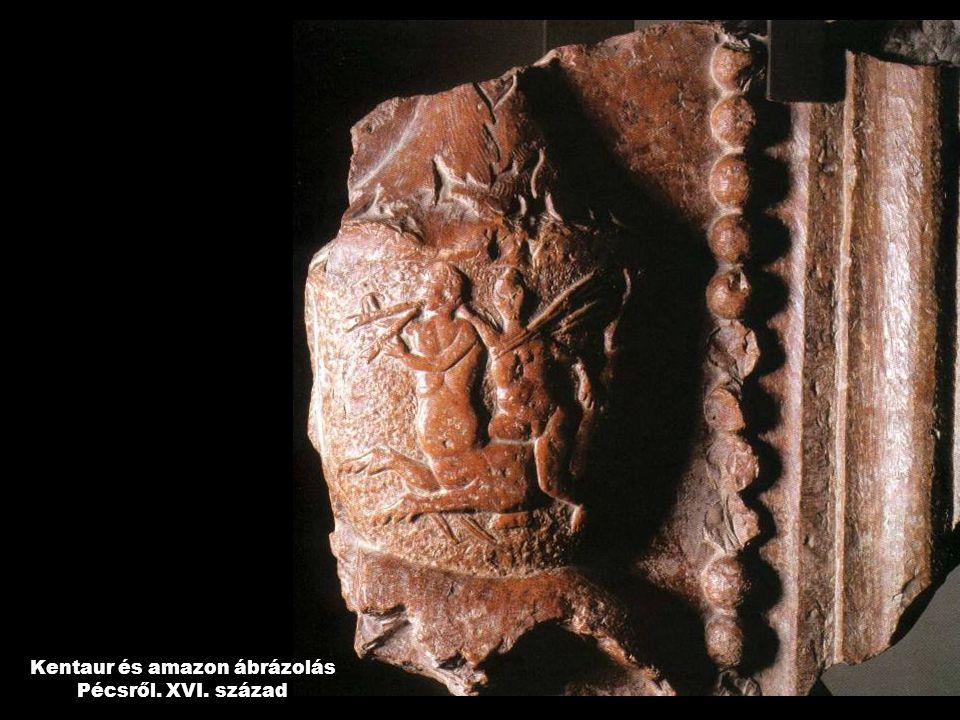 Kentaur és amazon ábrázolás Pécsről. XVI. század