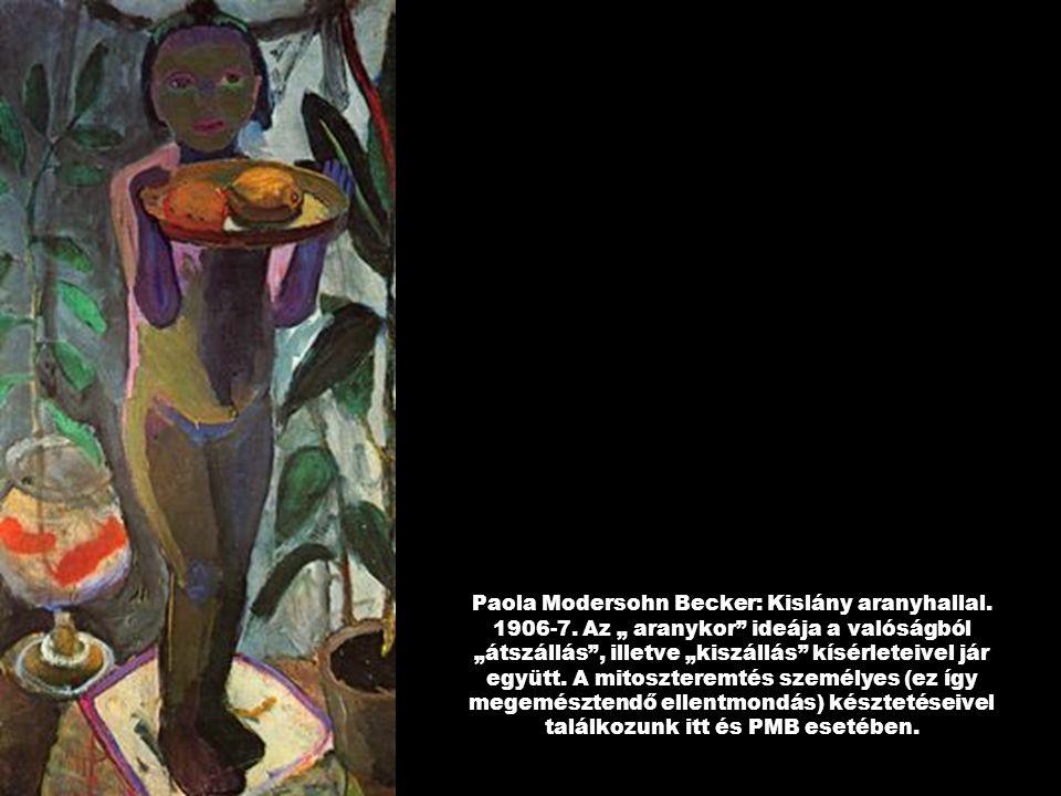 """Paola Modersohn Becker: Kislány aranyhallal. 1906-7. Az """" aranykor"""" ideája a valóságból """"átszállás"""", illetve """"kiszállás"""" kísérleteivel jár együtt. A m"""