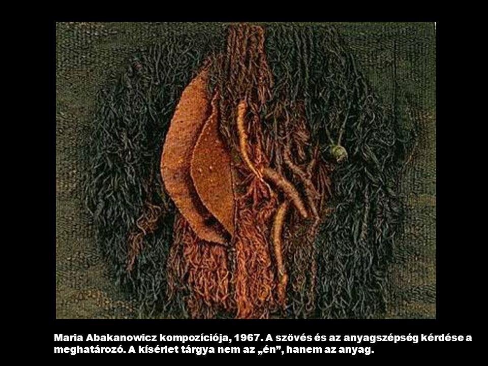 """Maria Abakanowicz kompozíciója, 1967. A szövés és az anyagszépség kérdése a meghatározó. A kísérlet tárgya nem az """"én"""", hanem az anyag."""
