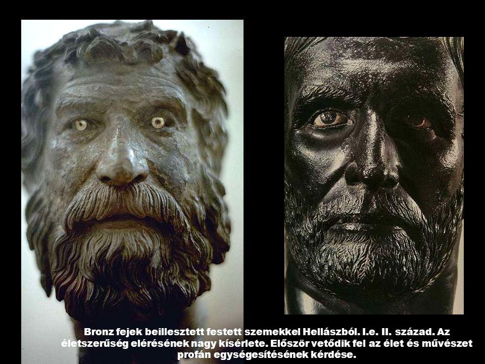 Bronz fejek beillesztett festett szemekkel Hellászból. I.e. II. század. Az életszerűség elérésének nagy kísérlete. Először vetődik fel az élet és művé