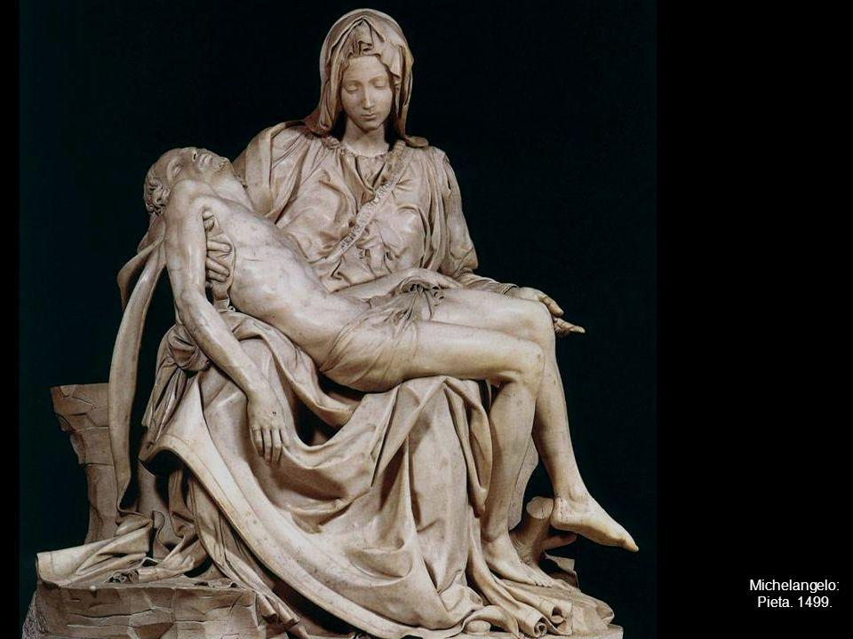 Michelangelo: Pieta. 1499.