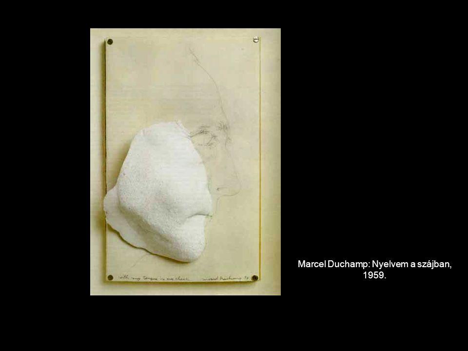 Marcel Duchamp: Nyelvem a szájban, 1959.