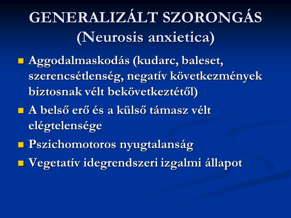 GENERALIZÁLT SZORONGÁS (Neurosis anxietica) Aggodalmaskodás (kudarc, baleset, szerencsétlenség, negatív következmények biztosnak vélt bekövetkeztétől)