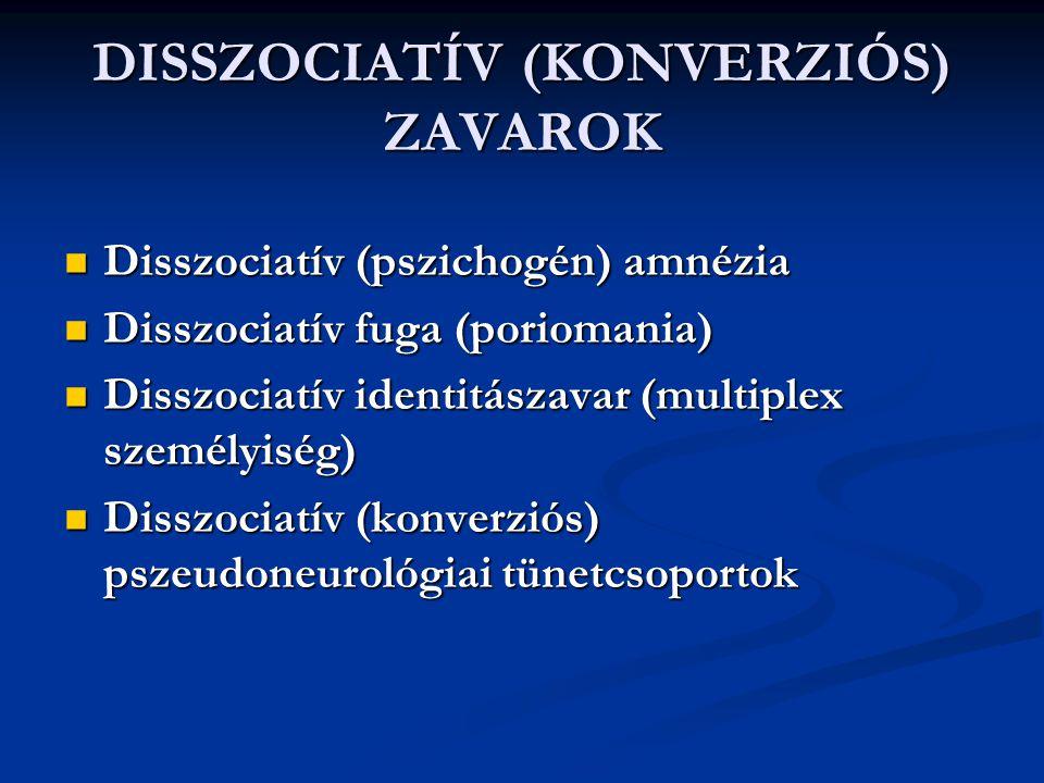 DISSZOCIATÍV (KONVERZIÓS) ZAVAROK Disszociatív (pszichogén) amnézia Disszociatív (pszichogén) amnézia Disszociatív fuga (poriomania) Disszociatív fuga