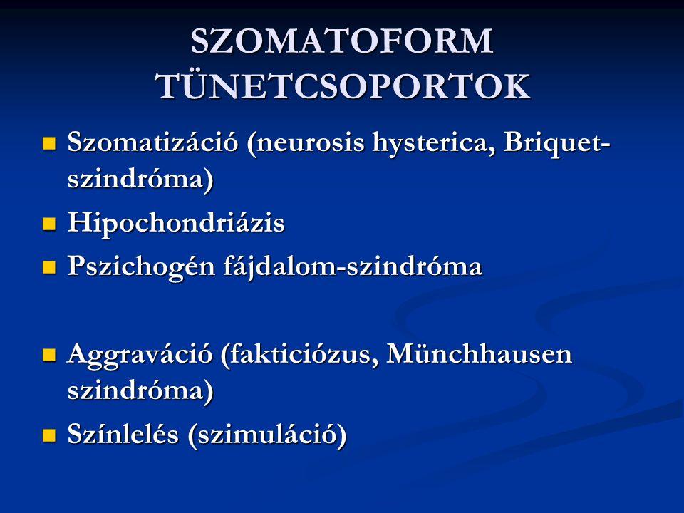 SZOMATOFORM TÜNETCSOPORTOK Szomatizáció (neurosis hysterica, Briquet- szindróma) Szomatizáció (neurosis hysterica, Briquet- szindróma) Hipochondriázis