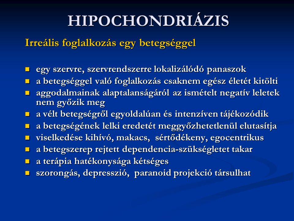 HIPOCHONDRIÁZIS Irreális foglalkozás egy betegséggel egy szervre, szervrendszerre lokalizálódó panaszok egy szervre, szervrendszerre lokalizálódó pana