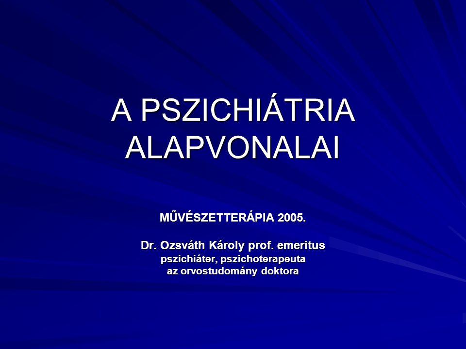 A PSZICHIÁTRIA ALAPVONALAI MŰVÉSZETTERÁPIA 2005.Dr.
