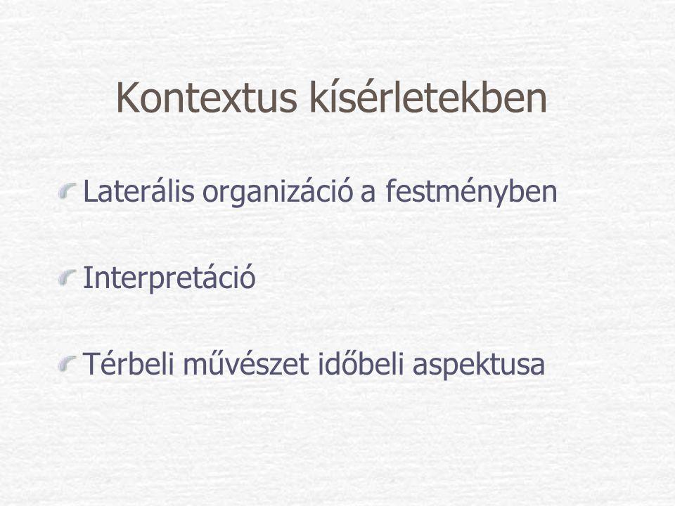 Kontextus kísérletekben Laterális organizáció a festményben Interpretáció Térbeli művészet időbeli aspektusa