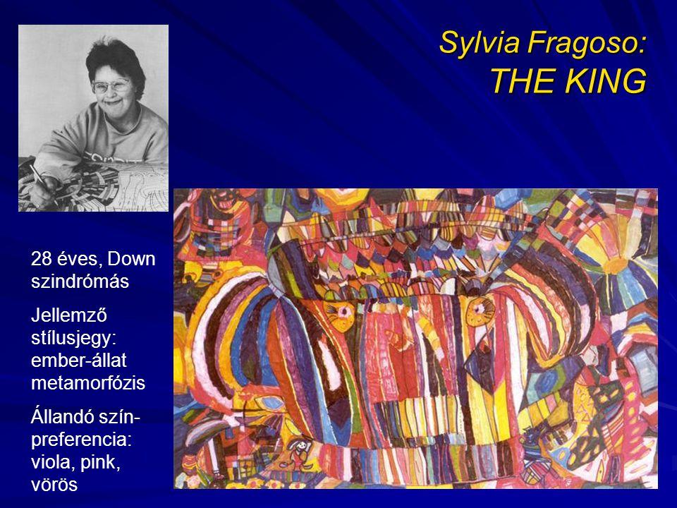 Sylvia Fragoso: THE KING 28 éves, Down szindrómás Jellemző stílusjegy: ember-állat metamorfózis Állandó szín- preferencia: viola, pink, vörös