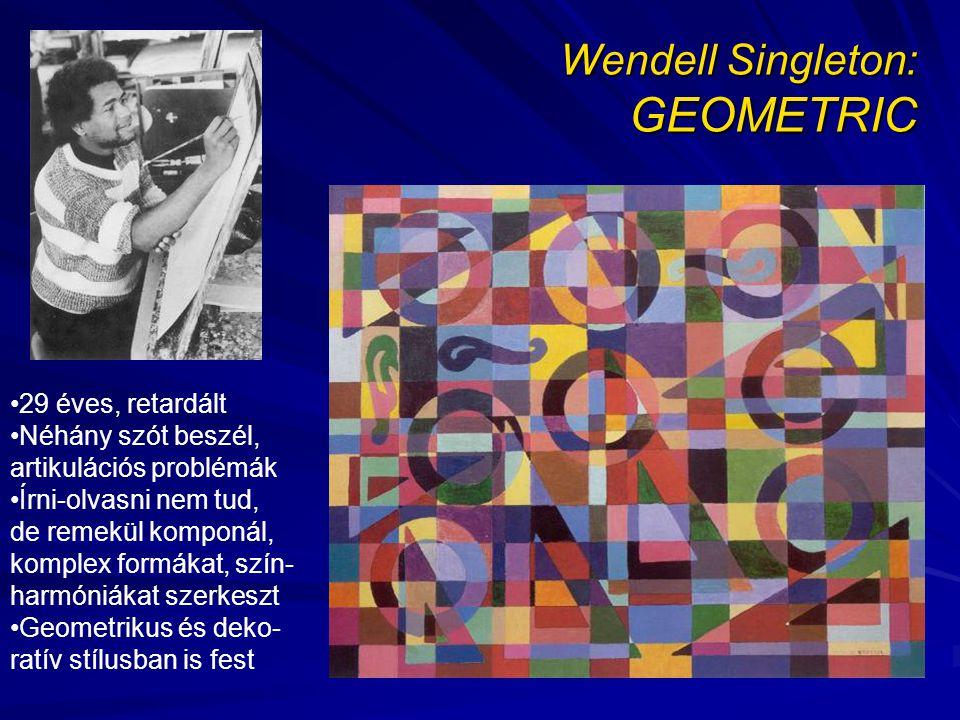 Wendell Singleton: GEOMETRIC 29 éves, retardált Néhány szót beszél, artikulációs problémák Írni-olvasni nem tud, de remekül komponál, komplex formákat, szín- harmóniákat szerkeszt Geometrikus és deko- ratív stílusban is fest