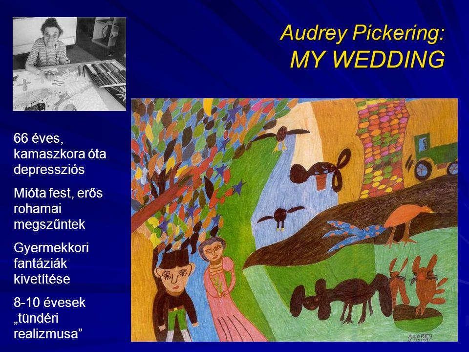 """Audrey Pickering: MY WEDDING 66 éves, kamaszkora óta depressziós Mióta fest, erős rohamai megszűntek Gyermekkori fantáziák kivetítése 8-10 évesek """"tündéri realizmusa"""