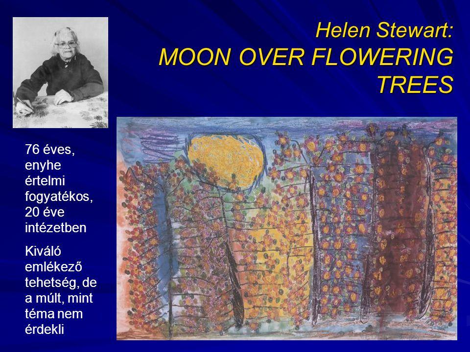 Helen Stewart: MOON OVER FLOWERING TREES 76 éves, enyhe értelmi fogyatékos, 20 éve intézetben Kiváló emlékező tehetség, de a múlt, mint téma nem érdekli