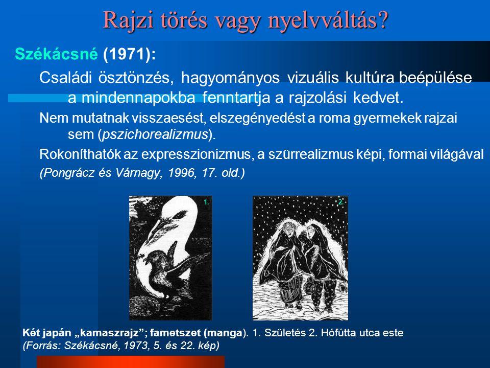 Rajzi törés vagy nyelvváltás? Székácsné (1971): Családi ösztönzés, hagyományos vizuális kultúra beépülése a mindennapokba fenntartja a rajzolási kedve