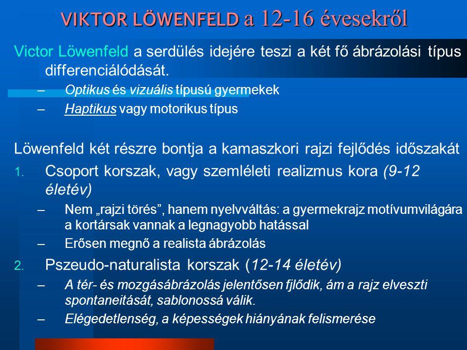 VIKTOR LÖWENFELD a 12-16 évesekről Victor Löwenfeld a serdülés idejére teszi a két fő ábrázolási típus differenciálódását. –Optikus és vizuális típusú